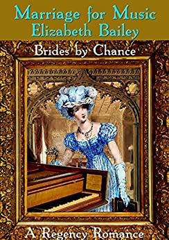 Marriage for Music: A Regency Romance (Brides by Chance Book 5) by [Bailey, Elizabeth]