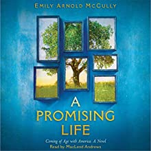 A Promising Life: Coming of Age with America: A Novel Audiobook by Emily Arnold McCully Narrated by MacLeod Andrews
