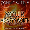 Your Money's Worth: Seattle Elementals, Book 1 Audiobook by Connie Suttle Narrated by Traci Odom