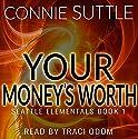 Your Money's Worth: Seattle Elementals, Book 1 Hörbuch von Connie Suttle Gesprochen von: Traci Odom