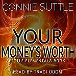Your Money's Worth: Seattle Elementals, Book 1   Connie Suttle