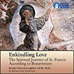 Enkindling Love: The Spiritual Journey of St. Francis According to Bonaventure | Br. Edward Coughlin OFM PhD