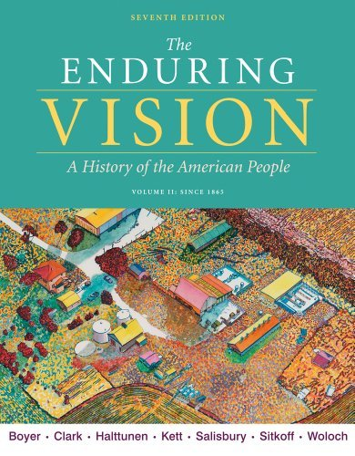 By Paul S. Boyer The Enduring Vision, Volume II: Since 1865 (7th Edition)