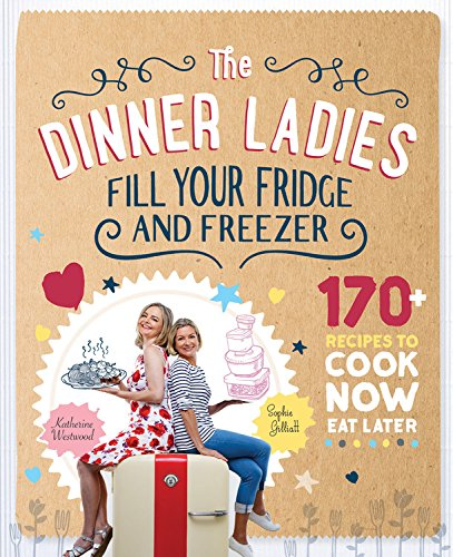 Price comparison product image The Dinner Ladies: 170 recipes to cook now,  eat later