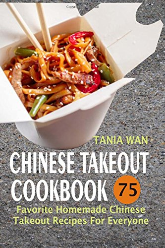 Download Chinese Takeout Cookbook: 75 Favorite Homemade Chinese Takeout Recipes For Everyone pdf