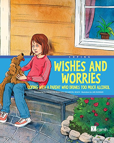 Wishes and Worries: Coping with a Parent Who Drinks Too Much Alcohol