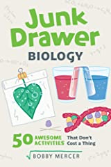 Junk Drawer Biology: 50 Awesome Experiments That Don't Cost a Thing (Junk Drawer Science) Paperback