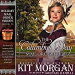 The Columbus Day Mail-Order Bride: Holiday Mail Order Brides, Book 13 | Kit Morgan