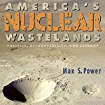 America's Nuclear Wastelands: Politics, Accountability, and Cleanup | Max Singleton Power