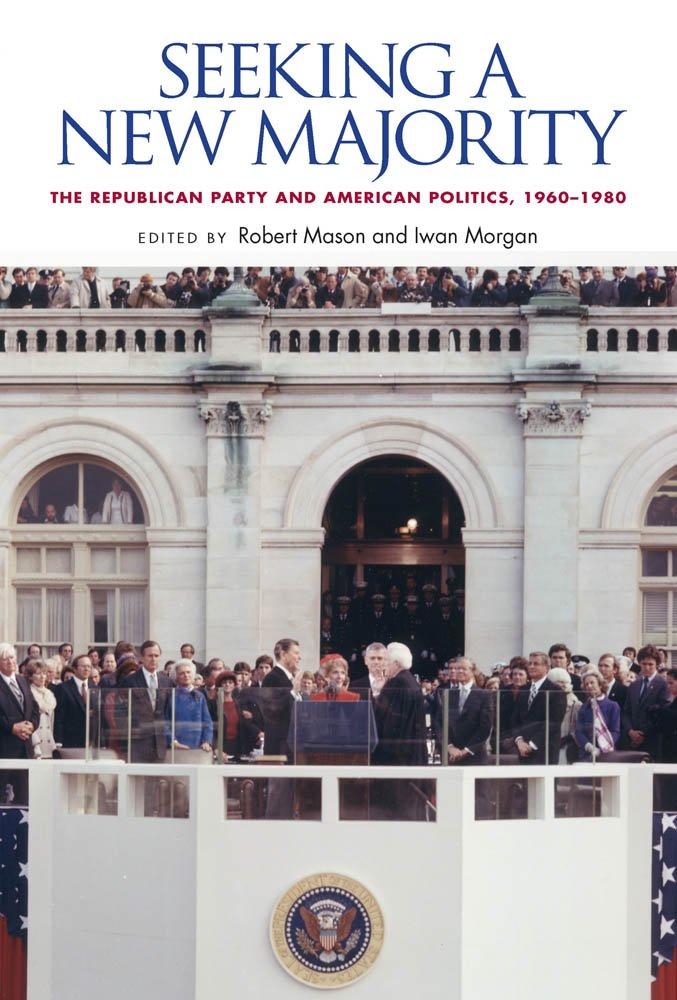 Download Seeking a New Majority: The Republican Party and American Politics, 1960-1980 PDF