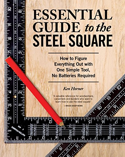 (Essential Guide to the Steel Square: How to Figure Everything Out with One Simple Tool, No Batteries Required (Fox Chapel Publishing) Unlock the Secrets of This Invaluable, Time-Honored Hand)