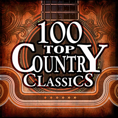 100 Top Country Classics (Best Country Music Of All Time)