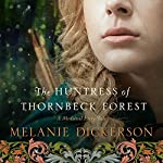 The Huntress of Thornbeck Forest | Melanie Dickerson