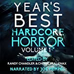 Year's Best Hardcore Horror, Volume 1 | Randy Chandler,Cheryl Mullenax,Jeff Strand,Adam Cesare,Monica J. O'Rourke,David James Keaton,Robert Essig,Clare de Lune,Jack Bantry,Adam Howe,Kristopher Triana