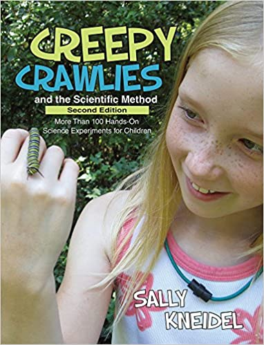Creepy Crawlies and the Scientific Method More Than 100 Hands-on Science Experiments for Children