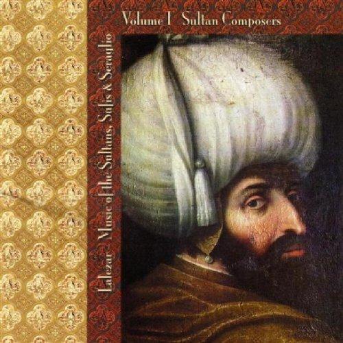 Lalezar: Music of the Sultans, Sufis & Seraglio, Vol. 1 - Sultan Composers