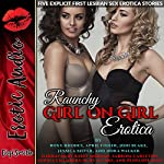 Raunchy Girl on Girl Erotica: Five Explicit First Lesbian Sex Erotica Stories | Roxy Rhodes,April Fisher,Joni Blake,Jessica Silver,Nora Walker