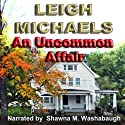 An Uncommon Affair Audiobook by Leigh Michaels Narrated by Shawna M. Washabaugh