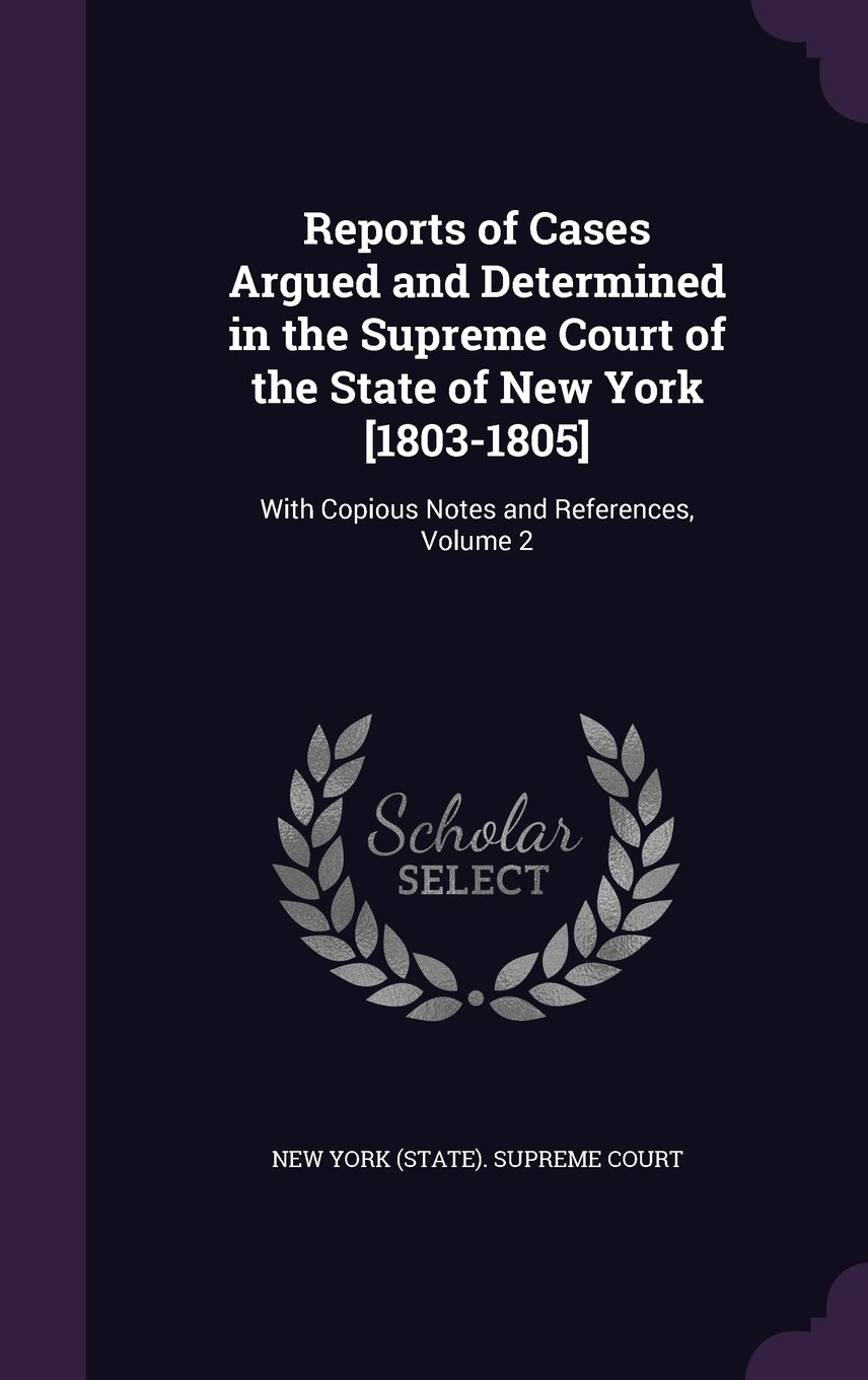 Download Reports of Cases Argued and Determined in the Supreme Court of the State of New York [1803-1805]: With Copious Notes and References, Volume 2 pdf
