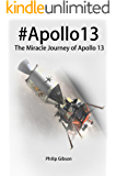 #Apollo13: The Miracle Journey of Apollo 13 (The APOLLO Missions to the Moon Book 3)