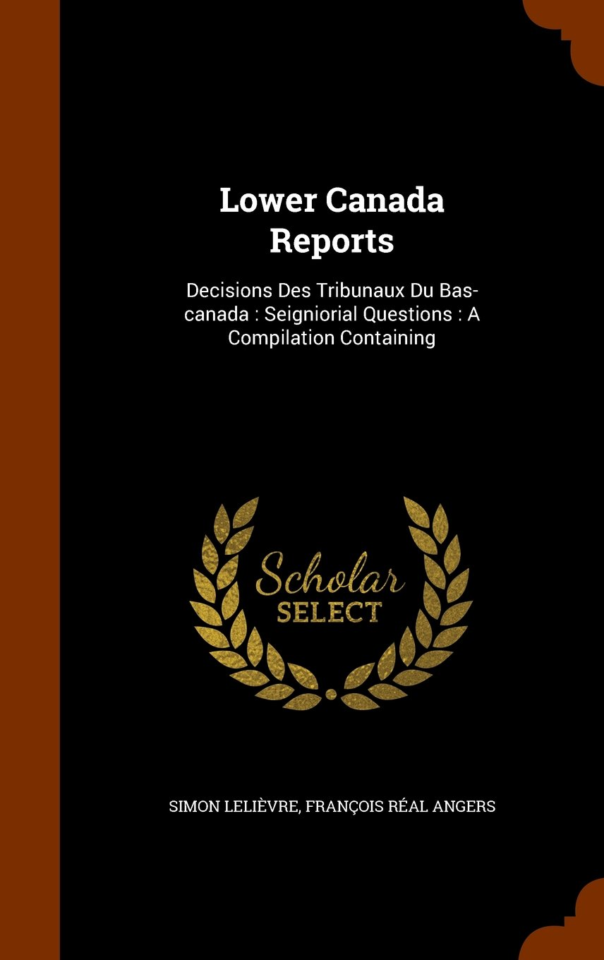 Download Lower Canada Reports: Decisions Des Tribunaux Du Bas-canada : Seigniorial Questions : A Compilation Containing pdf epub