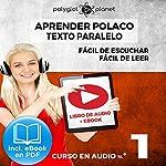 Aprender Polaco - Texto Paralelo - Fácil de Leer - Fácil de Escuchar: Curso en Audio No. 1 [Learn Polish - Parallel Text - Easy Reader - Easy Audio: Audio Course No. 1]: Lectura Fácil en Polaco |  Polyglot Planet