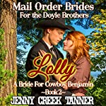 Lolly: A Bride for Cowboy Benjamin: Mail Order Brides for the Doyle Brothers, Book 2 | Jenny Creek Tanner