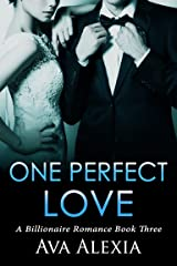 Romance: One Perfect Love Book Three: A Billionaire Romance (Contemporary New Adult Romance) Kindle Edition