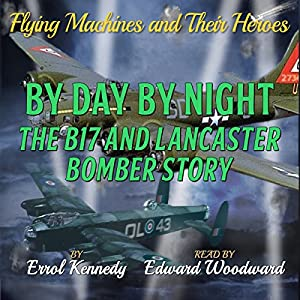 By Day and By Night: The B17 and Lancaster Bomber Story Audiobook