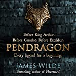 Pendragon: A Novel of the Dark Age | James Wilde