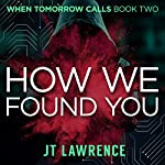 How We Found You: A Cyberpunk Kidnapping Thriller: When Tomorrow Calls Book 2 | JT Lawrence