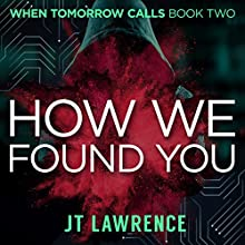 How We Found You: A Cyberpunk Kidnapping Thriller: When Tomorrow Calls Book 2 Audiobook by JT Lawrence Narrated by Roshina Ratnam