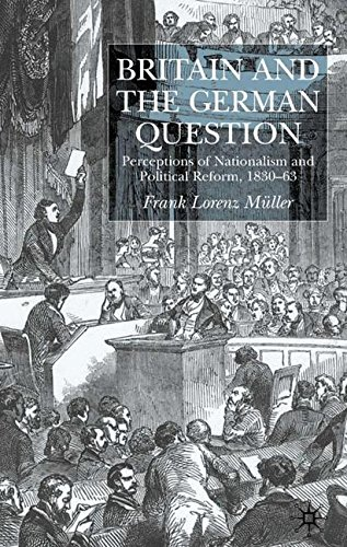 Britain and the German Question: Perceptions of Nationalism and Political Reform, 1830-63