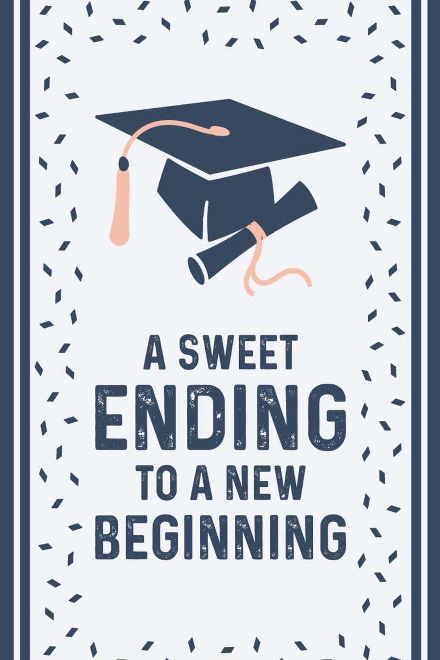 A Sweet Ending To A New Beginning Blank Lined Notebook For Writing Great Gift For Graduation 120 Pages 6 X9 Publishing Smw 9781098931575 Amazon Com Books