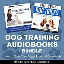 Dog Training Audiobooks Bundle: How to Train Your Doggy Essential Commands Audiobook by My Ebook Publishing House Narrated by Matt Montanez