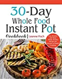 #7: 30-Day Whole Food Instant Pot Cookbook: Easy, Healthy and Tasty Whole 30 Diet Recipes for Everyone Cooking at Home of Any Occasion
