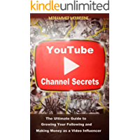 YouTube Channel Secrets: The Ultimate Guide to Growing Your Following and Making Money as a Video Influencer
