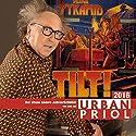 Tilt! Der etwas andere Jahresrückblick 2016 Hörspiel von Urban Priol Gesprochen von: Urban Priol