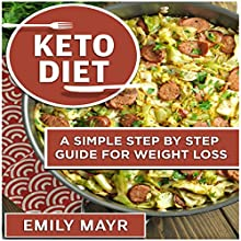 Ketogenic Diet for Beginners: A Simple Step by Step Guide for Weight Loss Audiobook by Emily Mayr Narrated by Yael Eylat-Tanaka