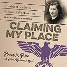 Claiming My Place: Coming of Age in the Shadow of the Holocaust Audiobook by Planaria Price, Helen Reichmann West Narrated by Ilyana Kadushin