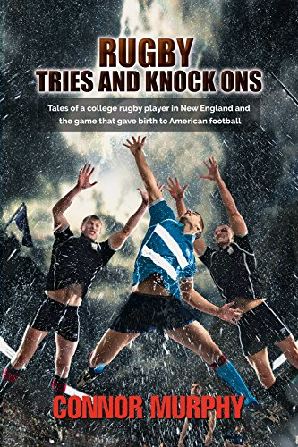 Rugby Tries and Knock Ons: Tales of a college rugby player in New England and the game that gave birth to American football ()