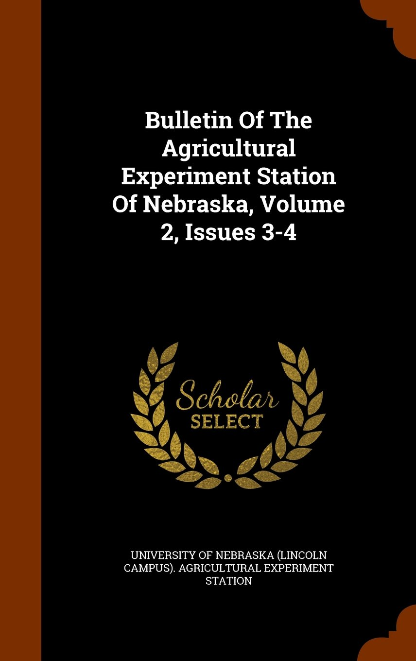 Bulletin Of The Agricultural Experiment Station Of Nebraska, Volume 2, Issues 3-4 PDF