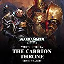 The Carrion Throne: Warhammer 40,000: Vaults of Terra, Book 1 Audiobook by Chris Wraight Narrated by John Banks