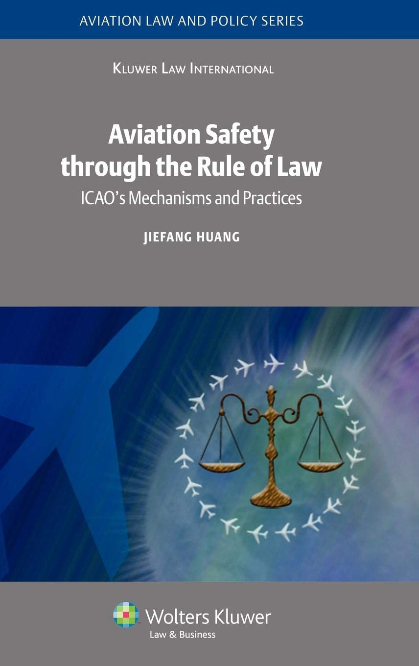 Aviation Safety Through The Rule Of Law  ICAO's Mechanisms And Practices  Aviation Law And Policy Series Band 5