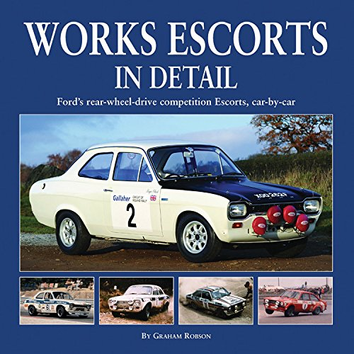 Works Escorts In Detail  Ford's Rear Wheel Drive Competition Escorts Car By Car