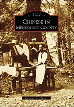 Chinese in Mendocino County (Images of America (Arcadia Publishing))
