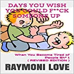 Days You Wish You Could F**ck Someone UP: When You Become Tired of People Sh* t   Raymoni Love