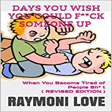 Days You Wish You Could F**ck Someone UP: When You Become Tired of People Sh* t Audiobook by Raymoni Love Narrated by Shawn P Huss