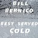 Best Served Cold: 10 Stories of Revenge Audiobook by Bill Bernico Narrated by Dan Bell