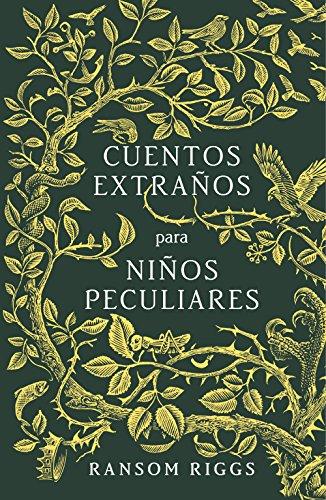 Cuentos extraños para niños peculiares (Spanish Edition) by [Riggs, Ransom]